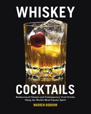 Whiskey Cocktails: Rediscovered Classics and Contemporary Craft Drinks Using the World's Most Popular Spirit Cover Image
