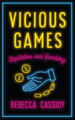 Vicious Games: Capitalism and Gambling (Anthropology, Culture and Society) Cover Image
