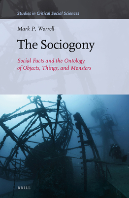 The Sociogony: Social Facts and the Ontology of Objects, Things, and Monsters (Studies in Critical Social Sciences #128) Cover Image