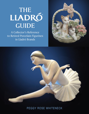 The Lladró Guide: A Collector's Reference to Retired Porcelain Figurines in Lladró Brands Cover Image
