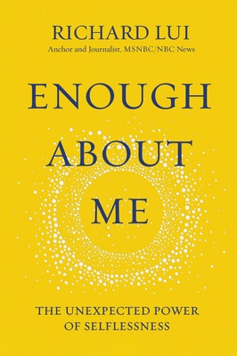 Enough about Me: The Unexpected Power of Selflessness Cover Image