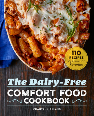 The Dairy Free Comfort Food Cookbook: 110 Recipes of Familiar Favorites Cover Image