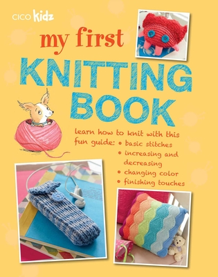 My First Knitting Book: 35 easy and fun knitting projects for children aged 7 years + Cover Image