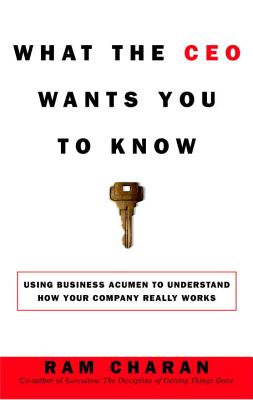 What the CEO Wants You to Know: How Your Company Really Works Cover Image