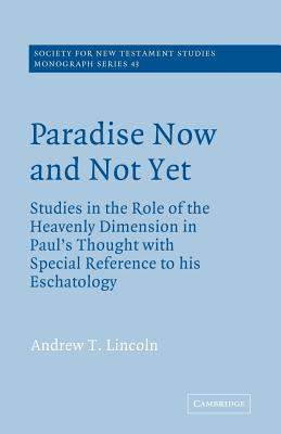 Paradise Now and Not Yet: Studies in the Role of the Heavenly Dimension in Paul's Thought with Special Reference to His Eschatology (Society for New Testament Studies Monograph #43) Cover Image