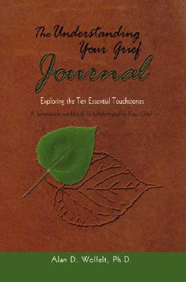 The Understanding Your Grief Journal: Exploring the Ten Essential Touchstones Cover Image