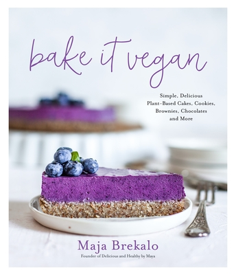 Bake It Vegan: Simple, Delicious Plant-Based Cakes, Cookies, Brownies, Chocolates and More Cover Image