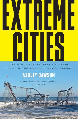 Extreme Cities: The Peril and Promise of Urban Life in the Age of Climate Change Cover Image