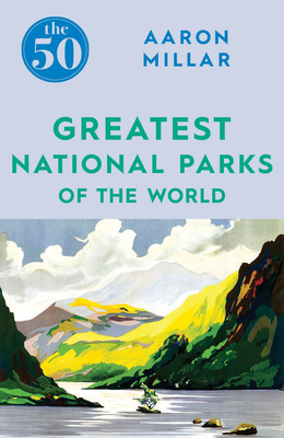The 50 Greatest National Parks of the World Cover Image