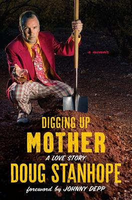 Digging Up Mother: A Love Story Cover Image