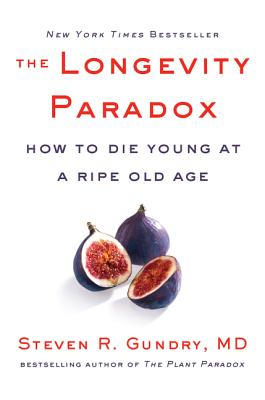 The Longevity Paradox: How to Die Young at a Ripe Old Age (The Plant Paradox #4) Cover Image