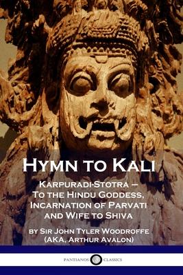 Hymn to Kali: Karpuradi-Stotra - To the Hindu Goddess, Incarnation of Parvati and Wife to Shiva Cover Image
