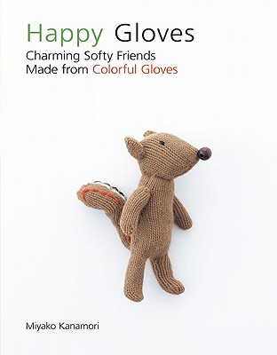 Happy Gloves: Charming Softy Friends Made from Colorful Gloves Cover Image