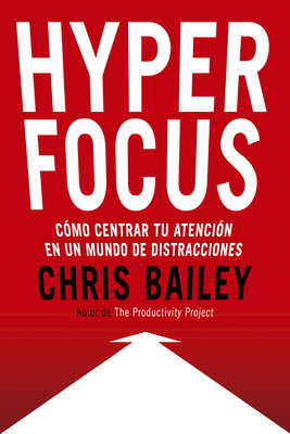 Hyperfocus (Hyperfocus. How to Be More Productive in a World of Distraction Spanish Edition): Como Centrar Tu Atención En Un Mundo de Distracciones Cover Image