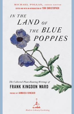 In the Land of the Blue Poppies: The Collected Plant-Hunting Writings of Frank Kingdon Ward Cover Image