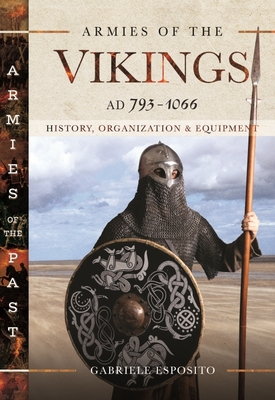 Armies of the Vikings, Ad 793-1066: History, Organization and Equipment Cover Image