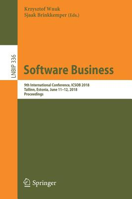 Software Business: 9th International Conference, Icsob 2018, Tallinn, Estonia, June 11-12, 2018, Proceedings (Lecture Notes in Business Information Processing #336) Cover Image