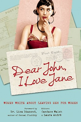 Dear John, I Love Jane: Women Write About Leaving Men for Women Cover Image