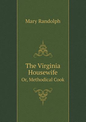 The Virginia Housewife Or, Methodical Cook Cover Image