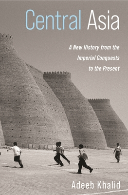 Central Asia: A New History from the Imperial Conquests to the Present Cover Image