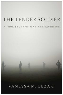 The Tender Soldier: A True Story of War and Sacrifice Cover Image