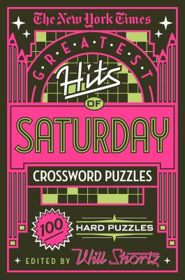 The New York Times Greatest Hits of Saturday Crossword Puzzles: 100 Hard Puzzles Cover Image