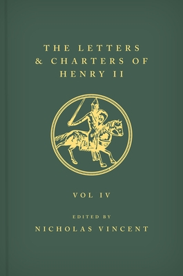 The Letters and Charters of Henry II, King of England 1154-1189 the Letters and Charters of Henry II, King of England 1154-1189: Volume IV Cover Image