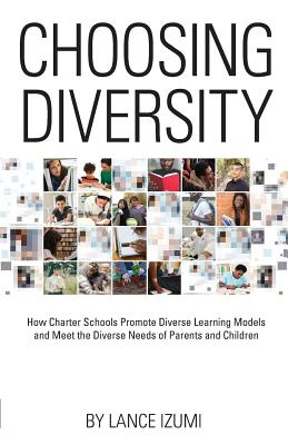 Choosing Diversity: How Charter Schools Promote Diverse Learning Models and Meet the Diverse Needs of Parents and Children Cover Image