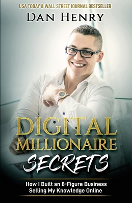 Digital Millionaire Secrets: How I Built an 8-Figure Business Selling My Knowledge Online Cover Image