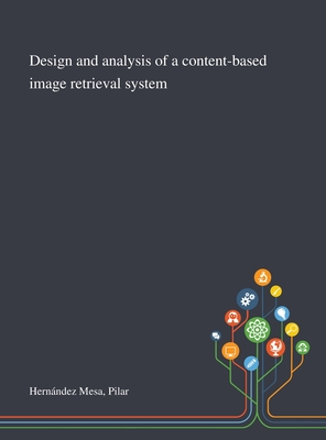 Design and Analysis of a Content-based Image Retrieval System Cover Image