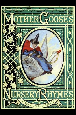 Mother Goose's Nursery Rhymes: A Collection of Alphabets, Rhymes, Tales, and Jingles Cover Image