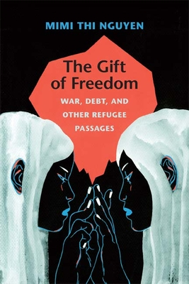 The Gift of Freedom: War, Debt, and Other Refugee Passages (Next Wave: New Directions in Women's Studies) Cover Image