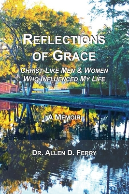Reflections of Grace: Christ-Like Men & Women Who Influenced My Life Cover Image
