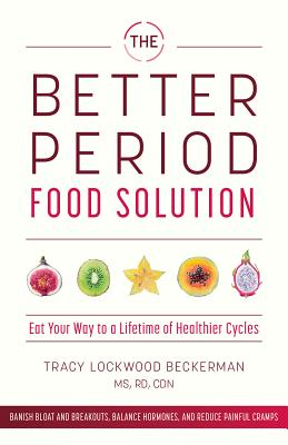 The Better Period Food Solution: Eat Your Way to a Lifetime of Healthier Cycles Cover Image