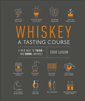 Whiskey: A Tasting Course: A new way to Think and Drink Whiskey Cover Image