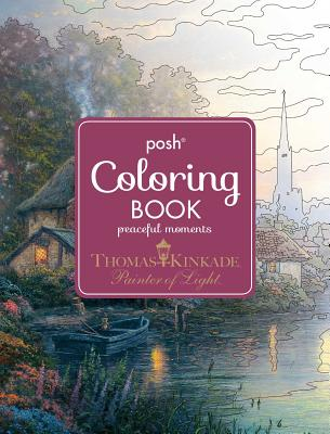Posh Adult Coloring Book: Thomas Kinkade Peaceful Moments (Posh Coloring Books) Cover Image