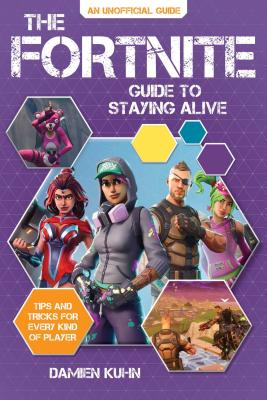 The Fortnite Guide to Staying Alive: Tips and Tricks for Every Kind of Player Cover Image