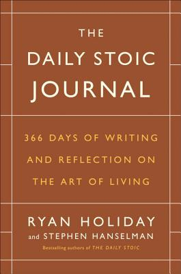 The Daily Stoic Journal: 366 Days of Writing and Reflection on the Art of Living Cover Image