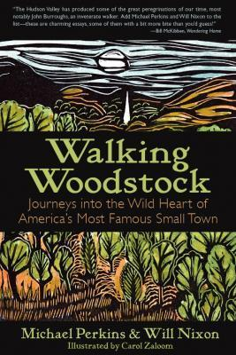 Walking Woodstock: Journeys into the Wild Heart of America's Favorite Small Town Cover Image