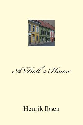 an analysis of a dolls house a three act play in prose by henrik ibsen Ever wondered why a doll's house is written like a normal, three-act play  by  henrik ibsen  for a three-act plot analysis, put on your screenwriter's hat.