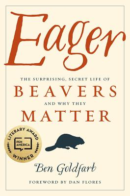 Eager: The Surprising, Secret Life of Beavers and Why They Matter Cover Image