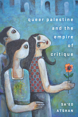 Queer Palestine and the Empire of Critique Cover Image