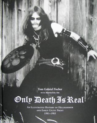 Only Death Is Real: An Illustrated History of Hellhammer and Early Celtic Frost 1981-1985 Cover Image