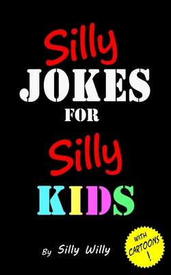 Silly Jokes for Silly Kids. Children's joke book age 5-12 Cover Image