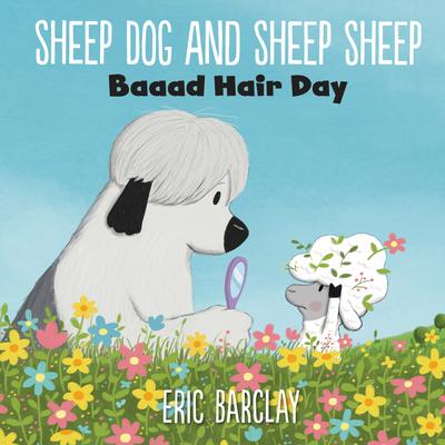 Sheep Dog and Sheep Sheep: Baaad Hair Day Cover Image
