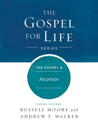 Cover for The Gospel & Abortion (Gospel For Life)