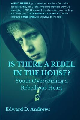Is There a Rebel in the House?: Youth Overcoming a Rebellious Heart Cover Image