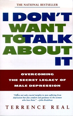 I Don't Want to Talk About It: Overcoming the Secret Legacy of Male Depression Cover Image