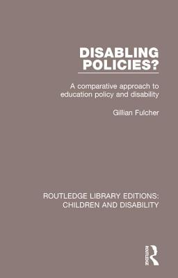 Disabling Policies?: A Comparative Approach to Education Policy and Disability (Routledge Library Editions: Children and Disability #7) Cover Image