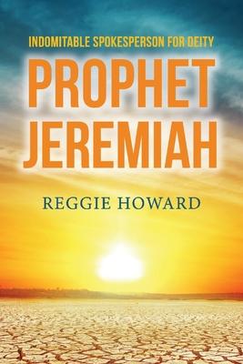 Indomitable Spokesperson for Deity - Prophet Jeremiah cover